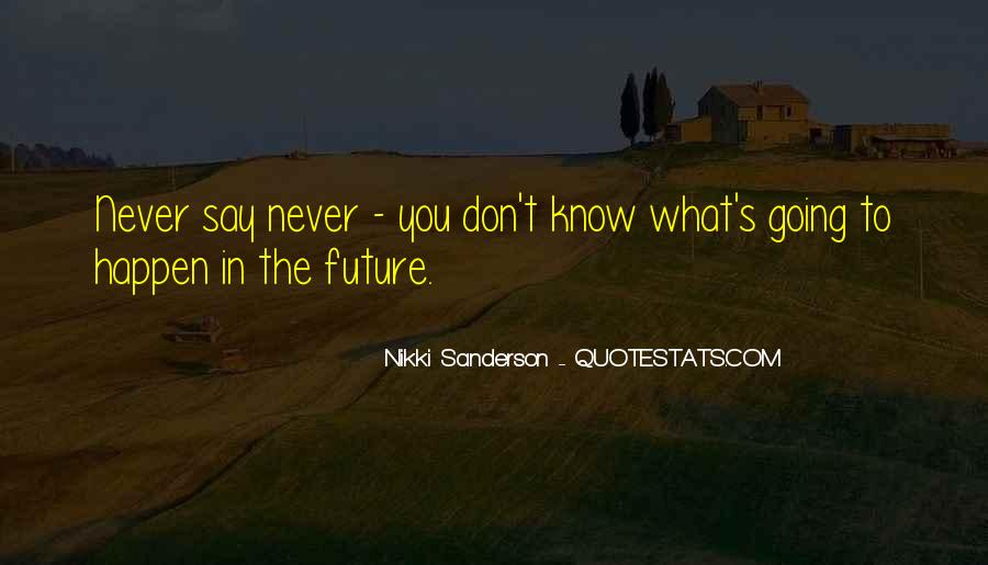 You Never Know Tomorrow Quotes #718070