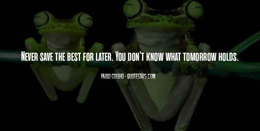 You Never Know Tomorrow Quotes #848593
