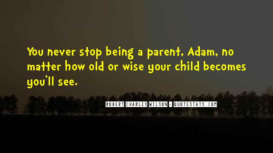 You Never Stop Being A Parent Quotes #1624249