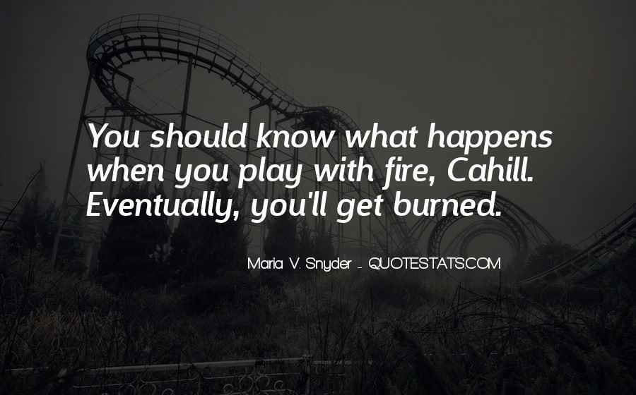 You Play With Fire Quotes #1139400