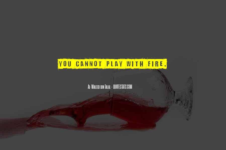 You Play With Fire Quotes #1228249