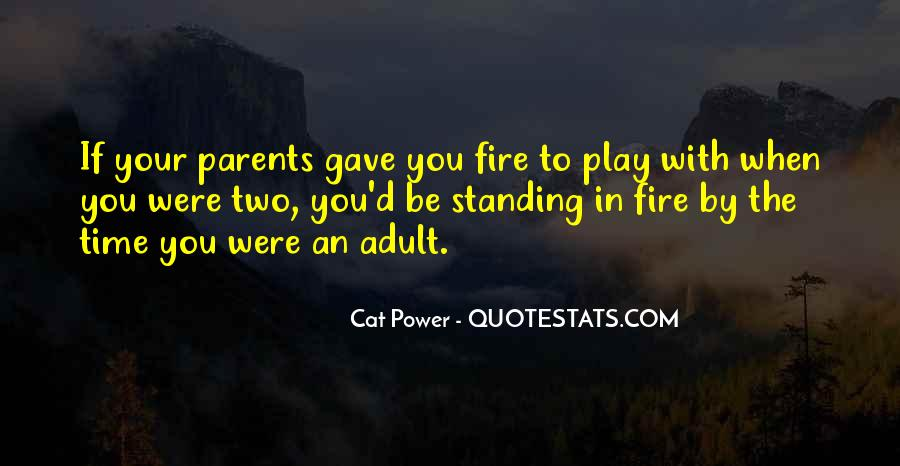 You Play With Fire Quotes #1448469