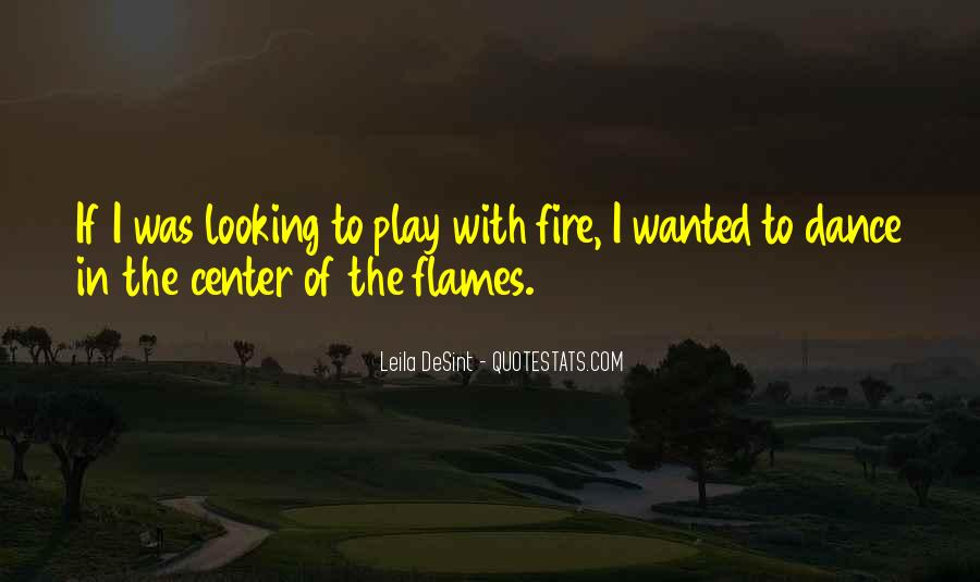 You Play With Fire Quotes #1459615