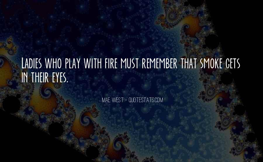 You Play With Fire Quotes #418998