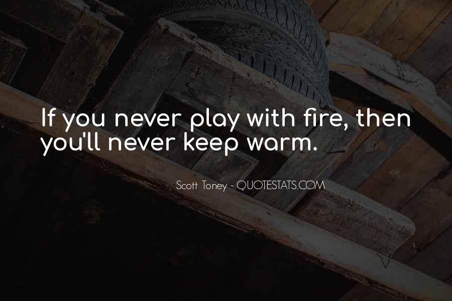 You Play With Fire Quotes #487430