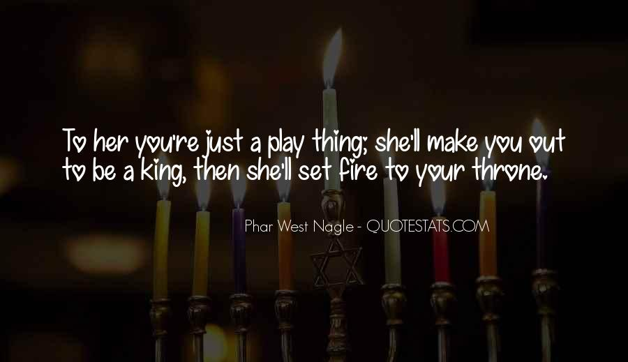 You Play With Fire Quotes #507446