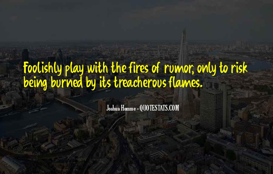 You Play With Fire Quotes #582593