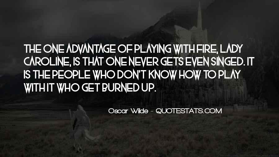You Play With Fire Quotes #971092