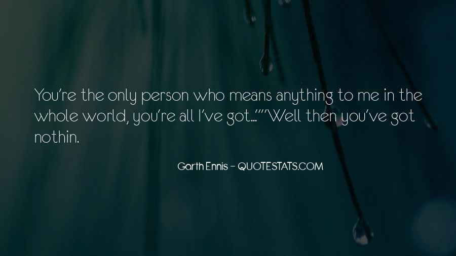 You Re All I Ve Got Quotes #1250771