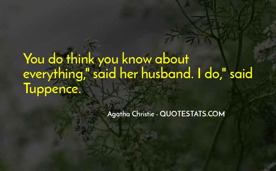 You Think You Know Everything Quotes #354234