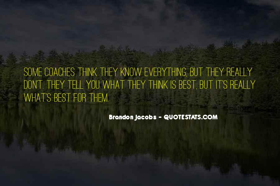 You Think You Know Everything Quotes #382490