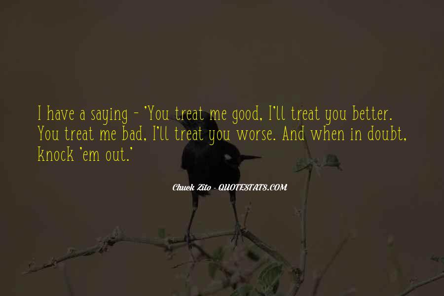 You Treat Her Bad Quotes #293088