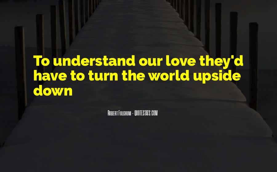 You Turn My Whole World Upside Down Quotes #838372
