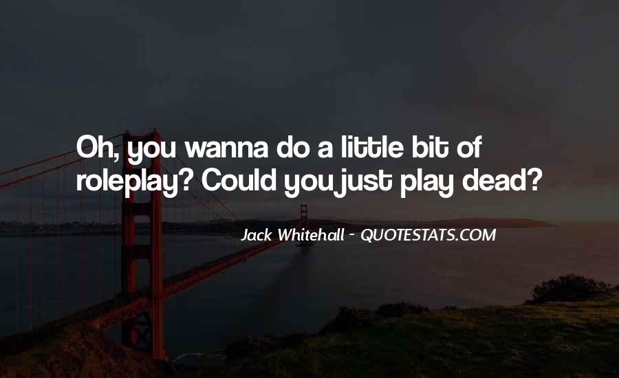 You Wanna Play Me Quotes #19467