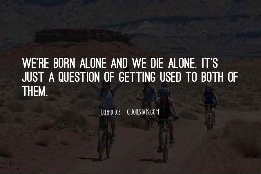 You Were Born Alone Quotes #310745