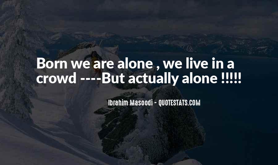 You Were Born Alone Quotes #320197