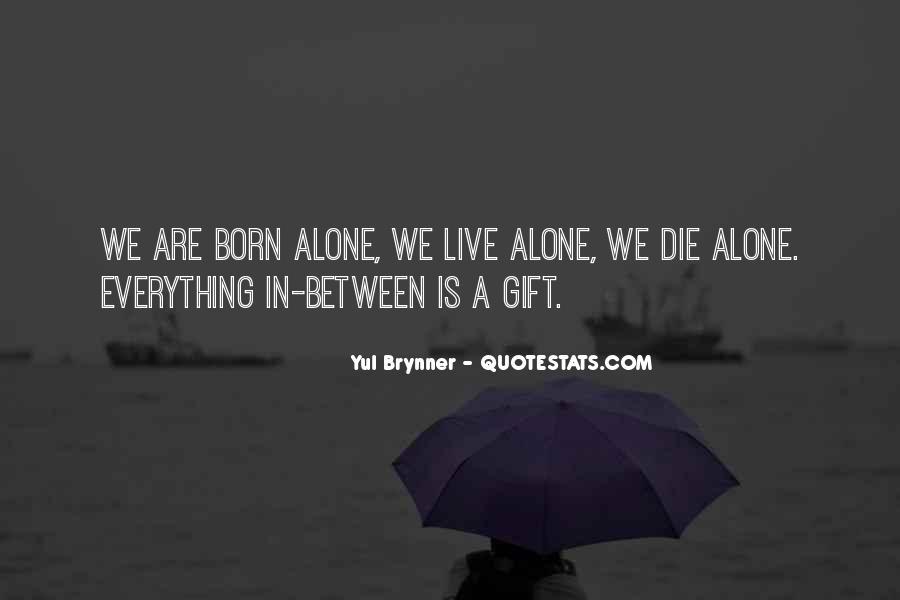 You Were Born Alone Quotes #751367
