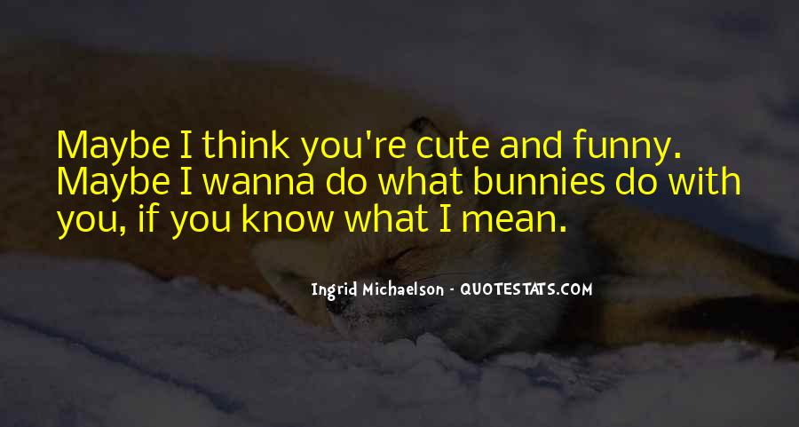 You Were Cute Until Quotes #1414