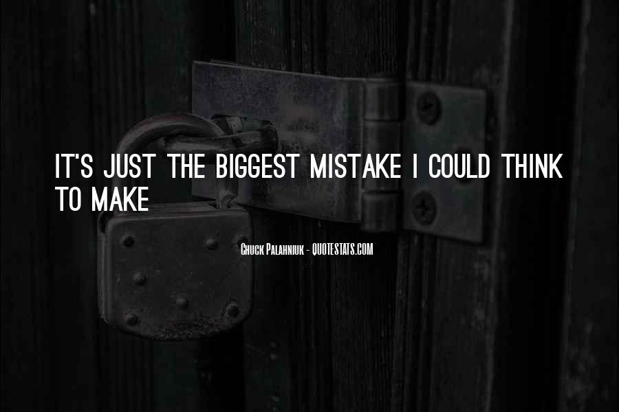 You Were The Biggest Mistake Quotes #397219