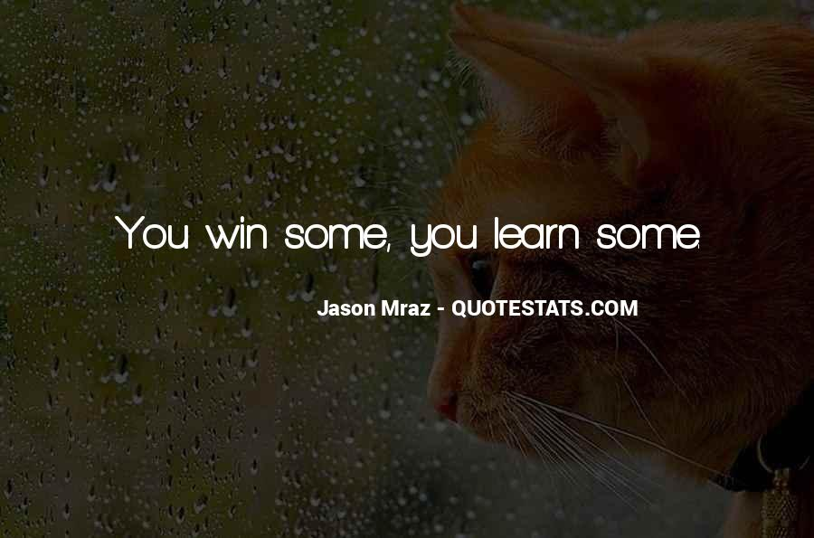 You Win Some You Learn Some Quotes #1198650