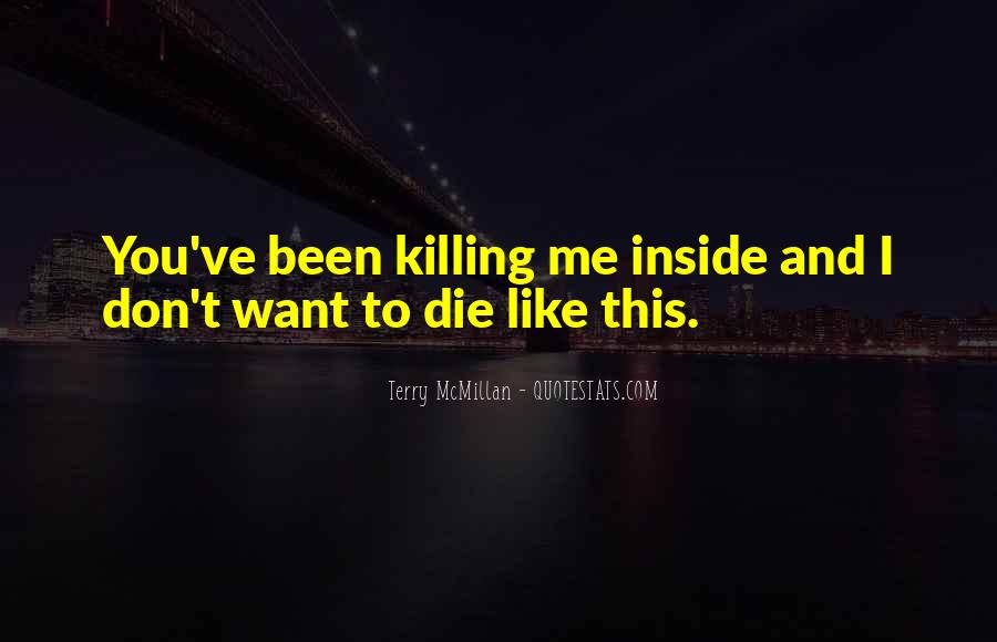 You're Killing Me Inside Quotes #563385