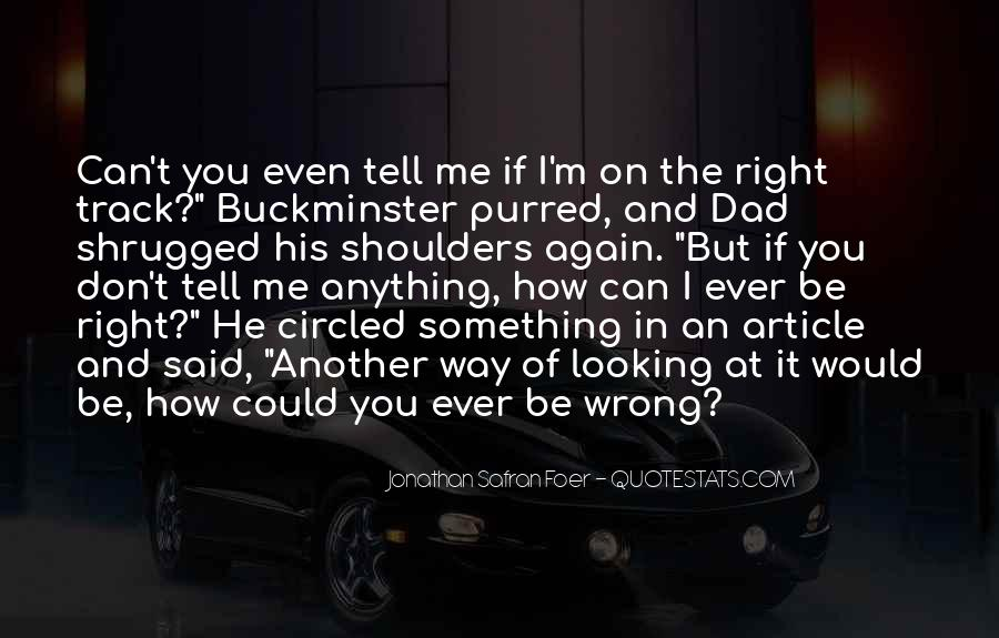 You're Right I'm Wrong Quotes #1119583