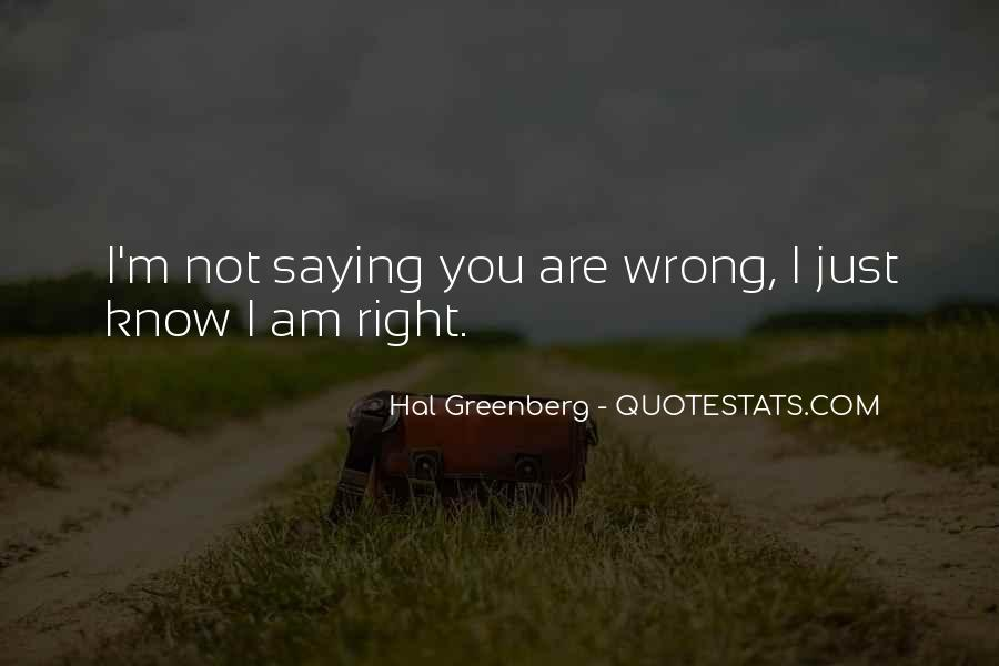 You're Right I'm Wrong Quotes #1451005