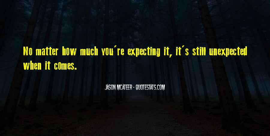 Quotes About Not Expecting The Unexpected #1553426