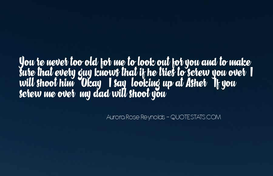 You're Too Old For Me Quotes #10459