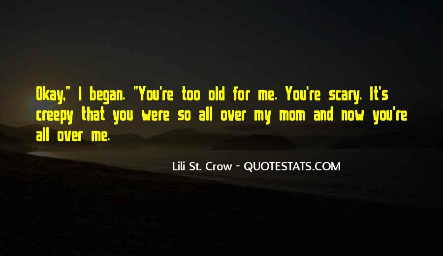 You're Too Old For Me Quotes #1127366