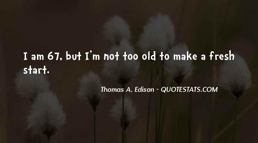 You're Too Old For Me Quotes #3013