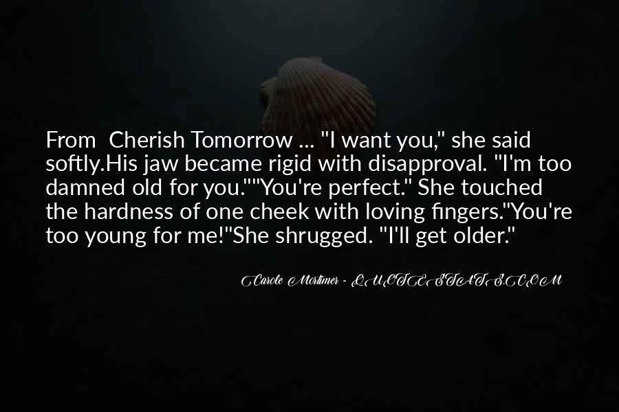 You're Too Old For Me Quotes #474027