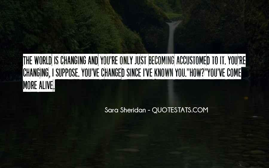 You've Changed My World Quotes #1292030
