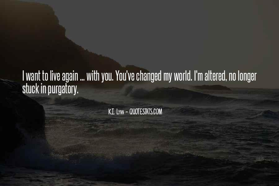 You've Changed My World Quotes #693244