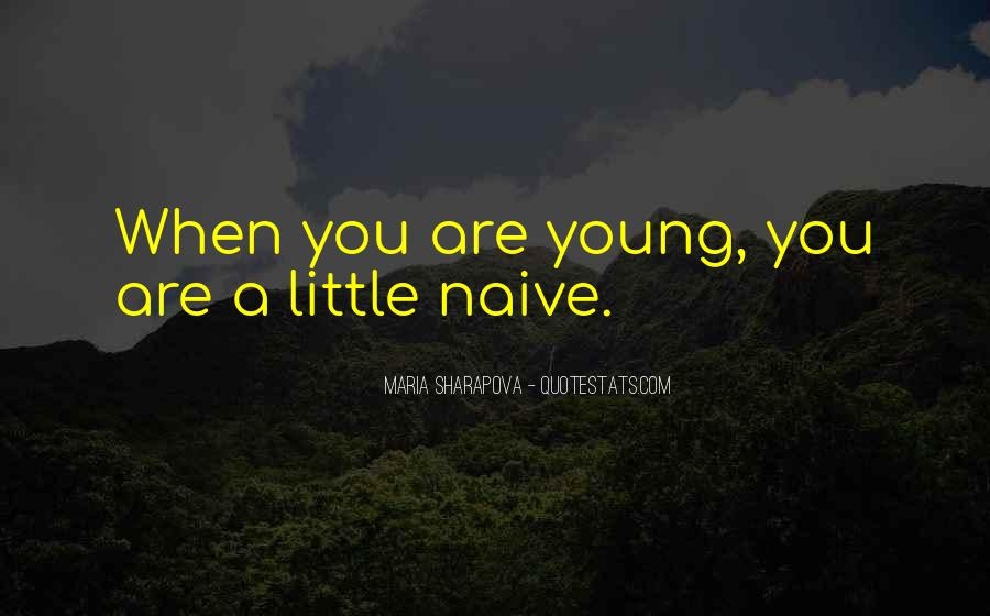 Young And Naive Quotes #270902