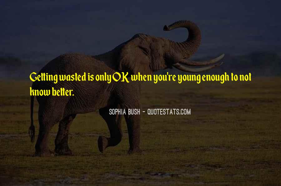 Young Enough To Know Better Quotes #1311936