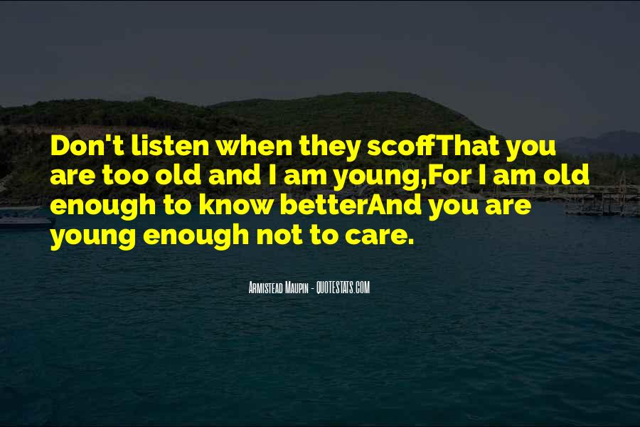 Young Enough To Know Better Quotes #1387364
