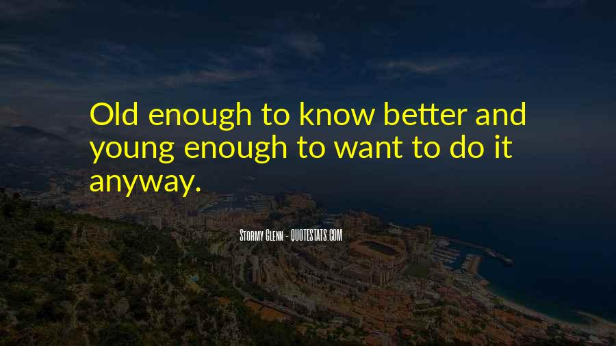Young Enough To Know Better Quotes #1672390