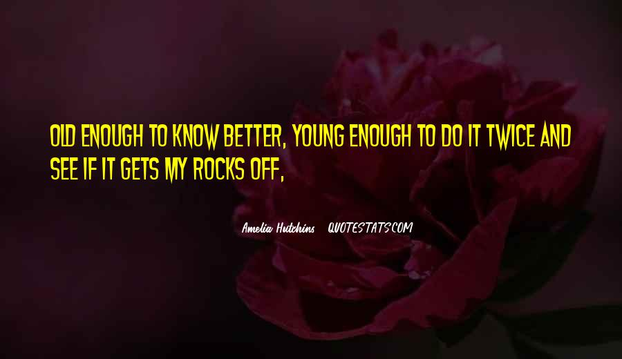 Young Enough To Know Better Quotes #1675036