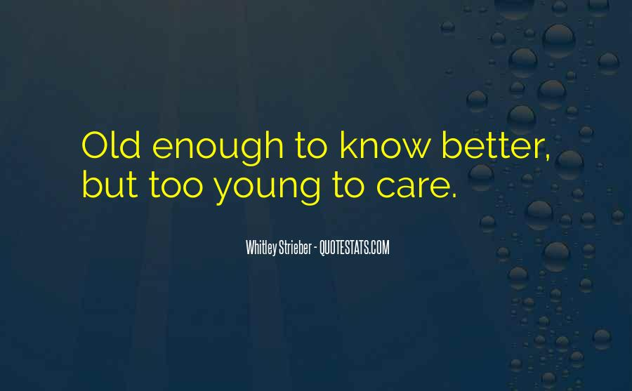Young Enough To Know Better Quotes #1708688