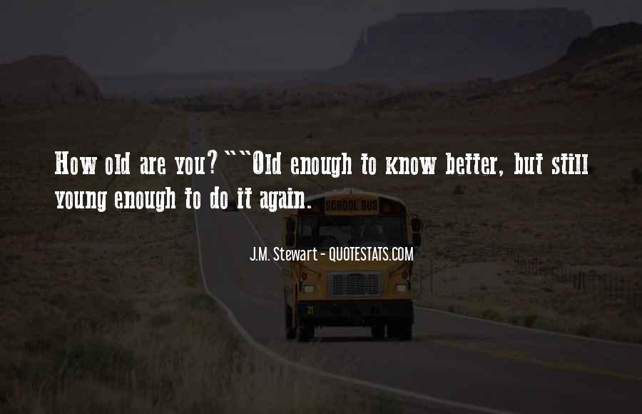Young Enough To Know Better Quotes #348979
