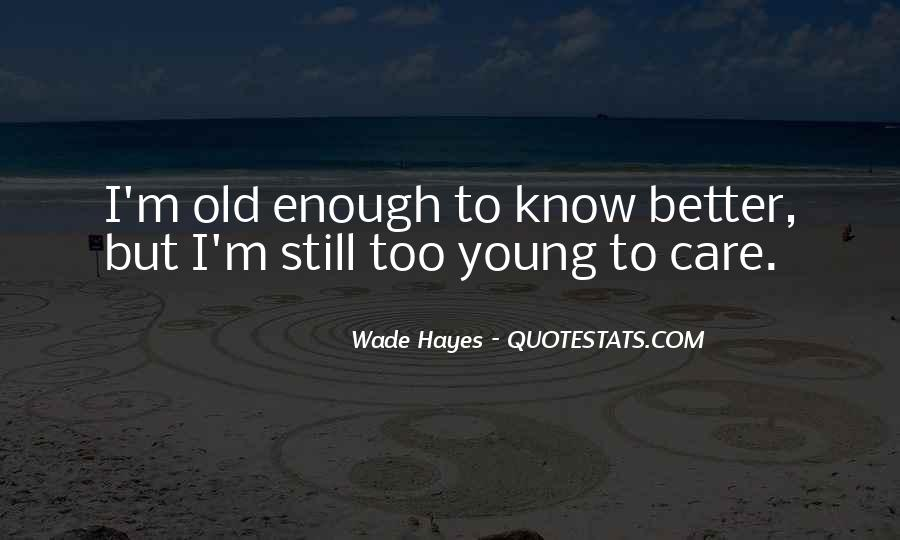 Young Enough To Know Better Quotes #540305