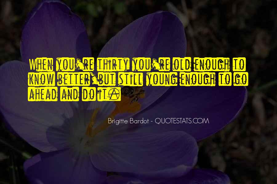 Young Enough To Know Better Quotes #638368