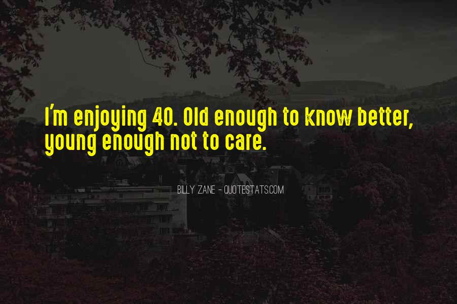 Young Enough To Know Better Quotes #766486