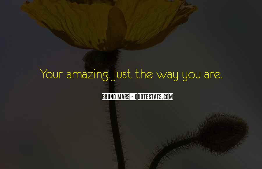 Your Amazing Just The Way You Are Quotes #357485