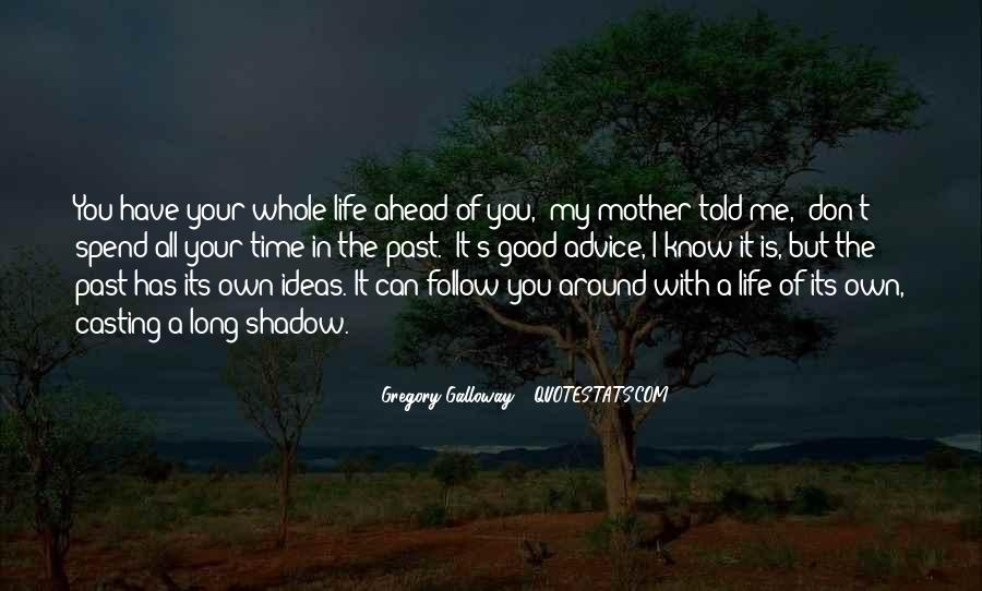 Your My Whole Life Quotes #1006112