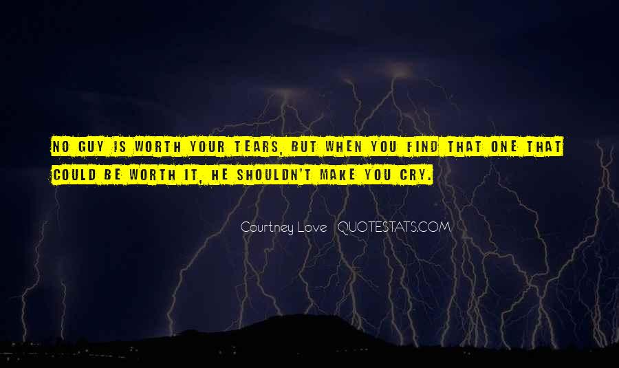 Your Not Worth My Tears Quotes #1174782