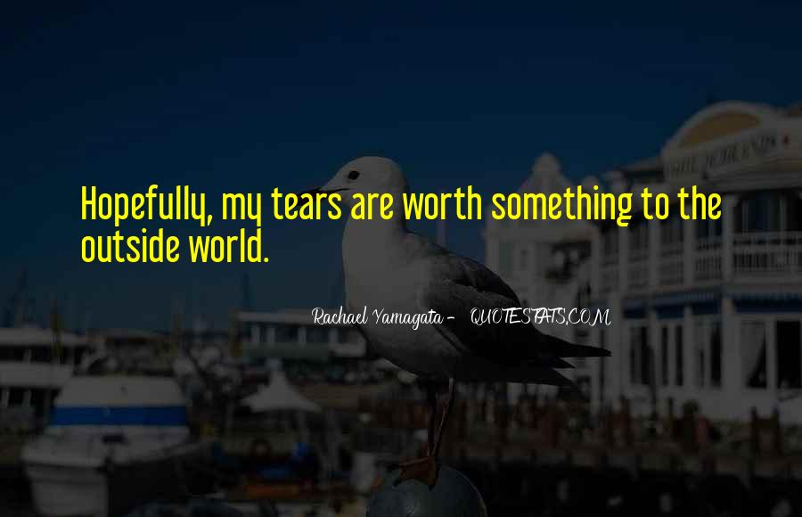 Your Not Worth My Tears Quotes #1229436