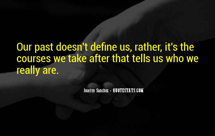 Your Past Doesn't Define You Quotes #669102