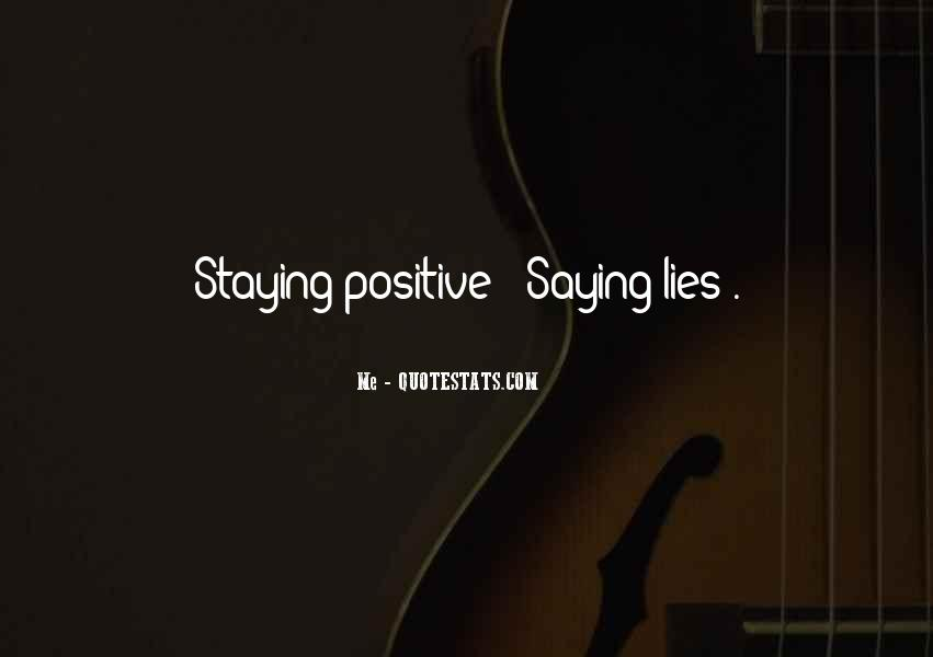 Quotes About Staying Positive #1312352